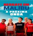 Resgate em Malibu: A Próxima Onda Torrent (2020) Dual Áudio 5.1 WEB-DL 1080p FULL HD Download